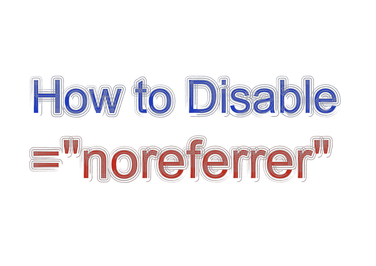 """How to Disable """"noreferrer"""" – Easiest and Most Effective Way"""